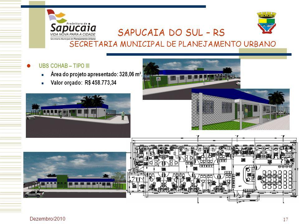 SAPUCAIA DO SUL – RS SECRETARIA MUNICIPAL DE PLANEJAMENTO URBANO Dezembro/2010 17 UBS COHAB – TIPO III Área do projeto apresentado: 328,06 m². Valor o