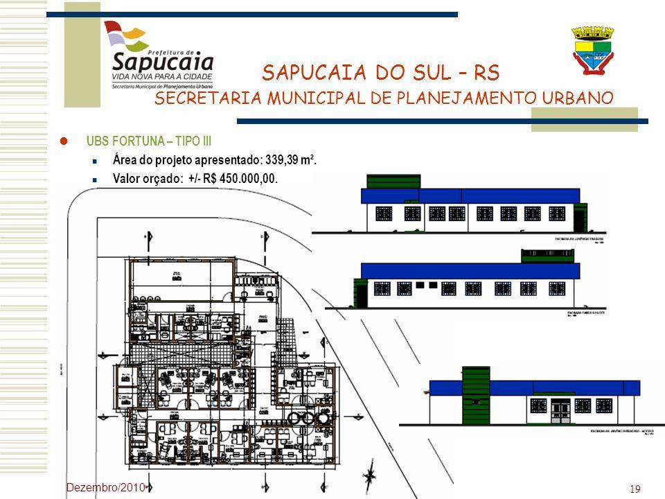 SAPUCAIA DO SUL – RS SECRETARIA MUNICIPAL DE PLANEJAMENTO URBANO Dezembro/2010 19 UBS FORTUNA – TIPO III Área do projeto apresentado: 339,39 m². Valor
