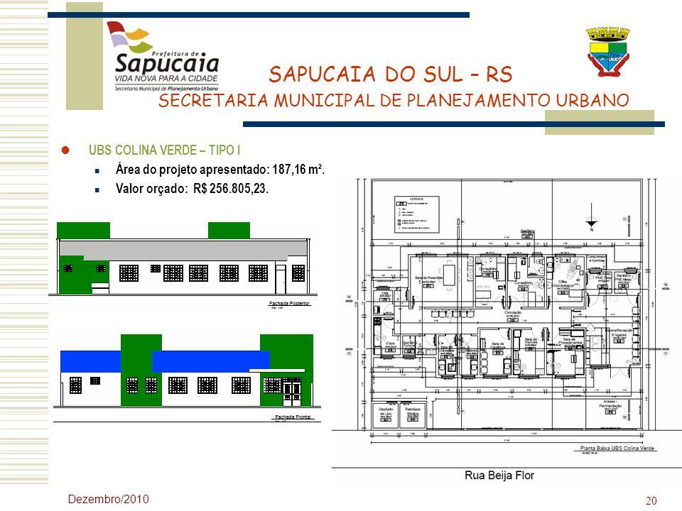 SAPUCAIA DO SUL – RS SECRETARIA MUNICIPAL DE PLANEJAMENTO URBANO Dezembro/2010 20 UBS COLINA VERDE – TIPO I Área do projeto apresentado: 187,16 m². Va