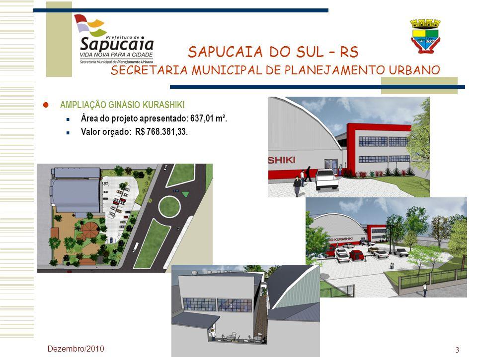 SAPUCAIA DO SUL – RS SECRETARIA MUNICIPAL DE PLANEJAMENTO URBANO Dezembro/2010 3 AMPLIAÇÃO GINÁSIO KURASHIKI Área do projeto apresentado: 637,01 m². V