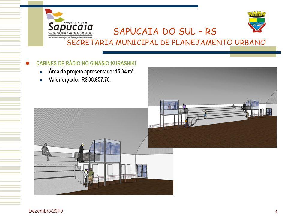 SAPUCAIA DO SUL – RS SECRETARIA MUNICIPAL DE PLANEJAMENTO URBANO Dezembro/2010 4 CABINES DE RÁDIO NO GINÁSIO KURASHIKI Área do projeto apresentado: 15