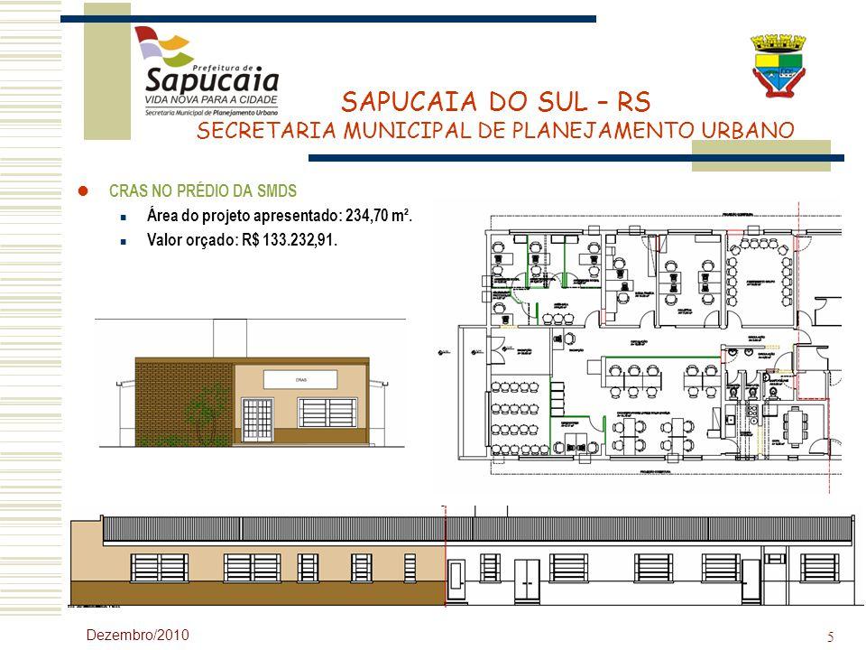 SAPUCAIA DO SUL – RS SECRETARIA MUNICIPAL DE PLANEJAMENTO URBANO Dezembro/2010 5 CRAS NO PRÉDIO DA SMDS Área do projeto apresentado: 234,70 m². Valor