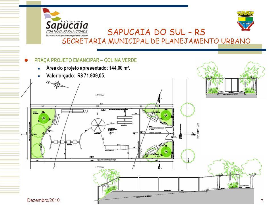 SAPUCAIA DO SUL – RS SECRETARIA MUNICIPAL DE PLANEJAMENTO URBANO Dezembro/2010 7 PRAÇA PROJETO EMANCIPAR – COLINA VERDE Área do projeto apresentado: 1
