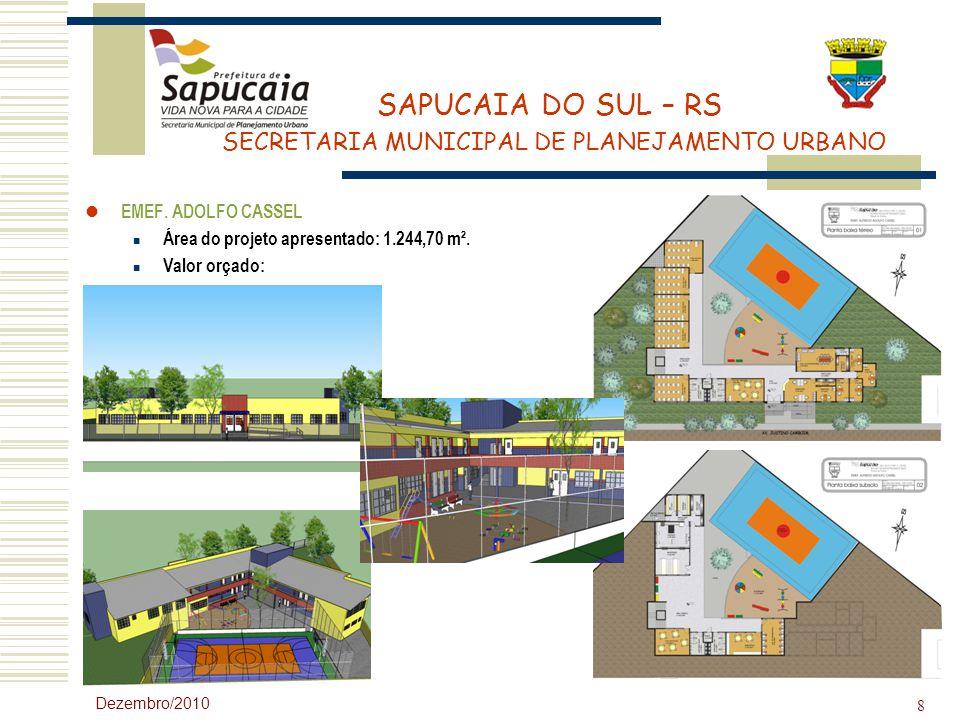 SAPUCAIA DO SUL – RS SECRETARIA MUNICIPAL DE PLANEJAMENTO URBANO Dezembro/2010 8 EMEF. ADOLFO CASSEL Área do projeto apresentado: 1.244,70 m². Valor o