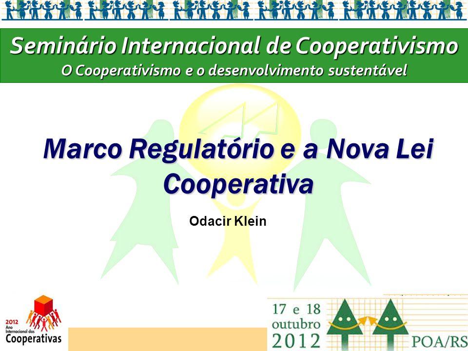 Marco Regulatório e a Nova Lei Cooperativa Odacir Klein Seminário Internacional de Cooperativismo O Cooperativismo e o desenvolvimento sustentável