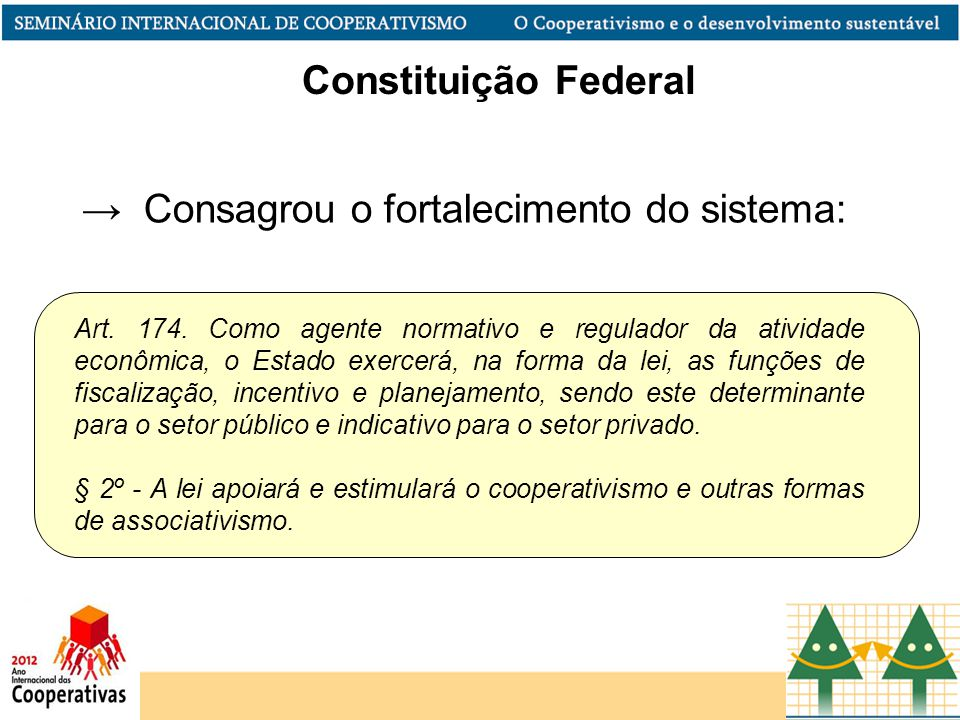 Art. 174. Como agente normativo e regulador da atividade econômica, o Estado exercerá, na forma da lei, as funções de fiscalização, incentivo e planej