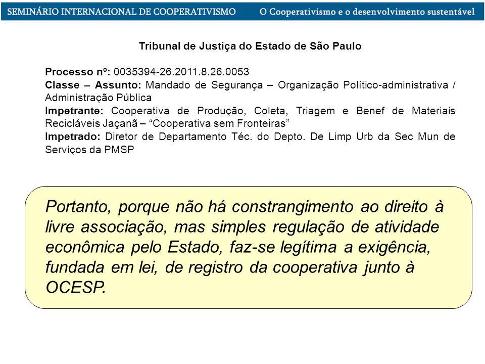 Portanto, porque não há constrangimento ao direito à livre associação, mas simples regulação de atividade econômica pelo Estado, faz-se legítima a exigência, fundada em lei, de registro da cooperativa junto à OCESP.