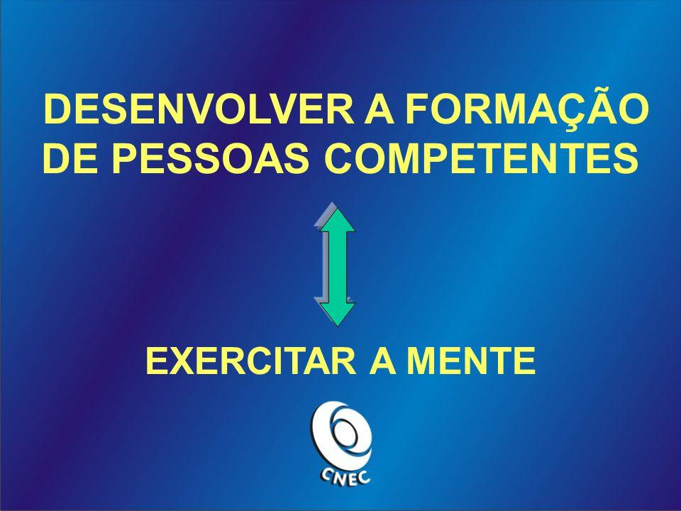 DESENVOLVER A FORMAÇÃO DE PESSOAS COMPETENTES EXERCITAR A MENTE