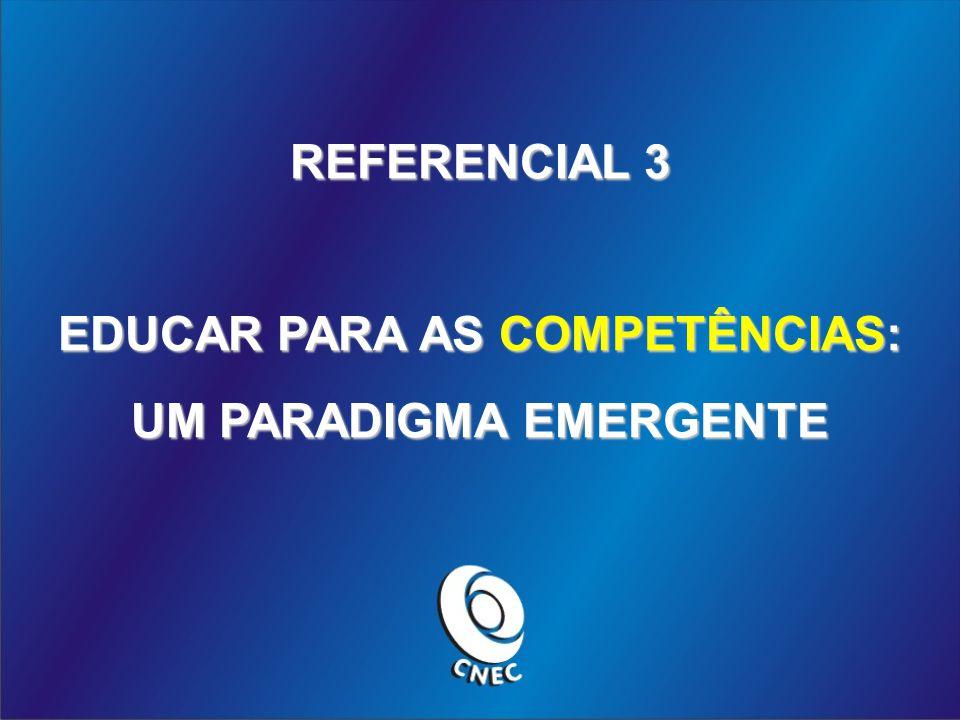 REFERENCIAL 3 EDUCAR PARA AS COMPETÊNCIAS: UM PARADIGMA EMERGENTE