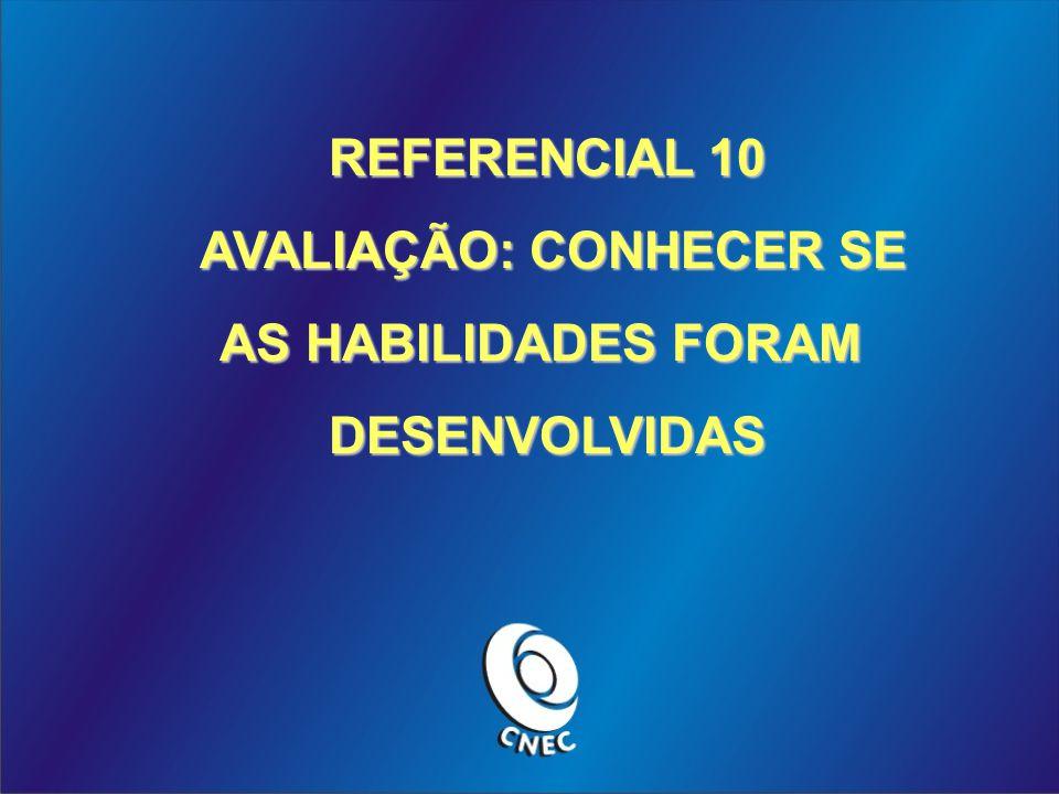 REFERENCIAL 10 AVALIAÇÃO: CONHECER SE AVALIAÇÃO: CONHECER SE AS HABILIDADES FORAM DESENVOLVIDAS