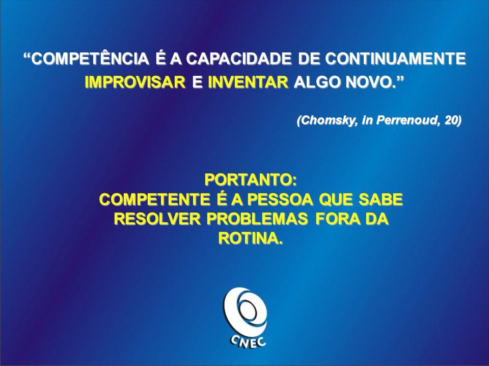 COMPETÊNCIA É A CAPACIDADE DE CONTINUAMENTE IMPROVISAR E INVENTAR ALGO NOVO.