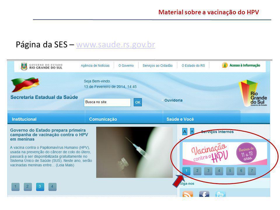 Material sobre a vacinação do HPV Página da SES – www.saude.rs.gov.brwww.saude.rs.gov.br