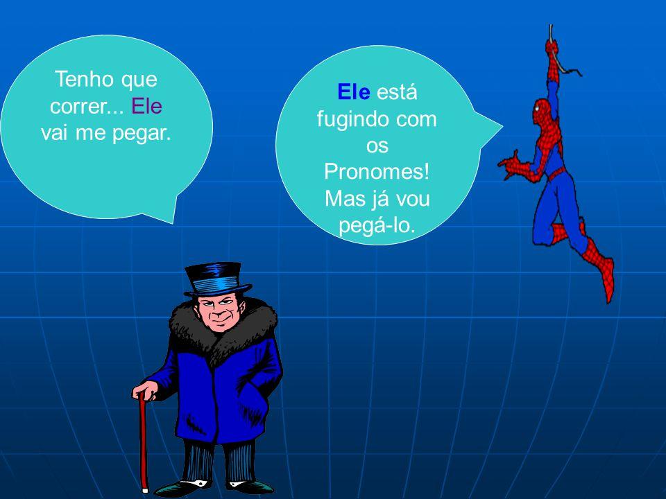 Seu guarda, eu trouxe o ladrão dos pronomes.Aqui estão eles: Obrigado, Homem Aranha.
