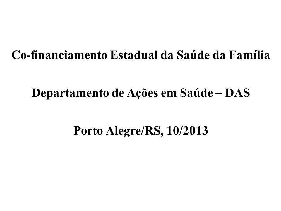 Co-financiamento Estadual da Saúde da Família Departamento de Ações em Saúde – DAS Porto Alegre/RS, 10/2013