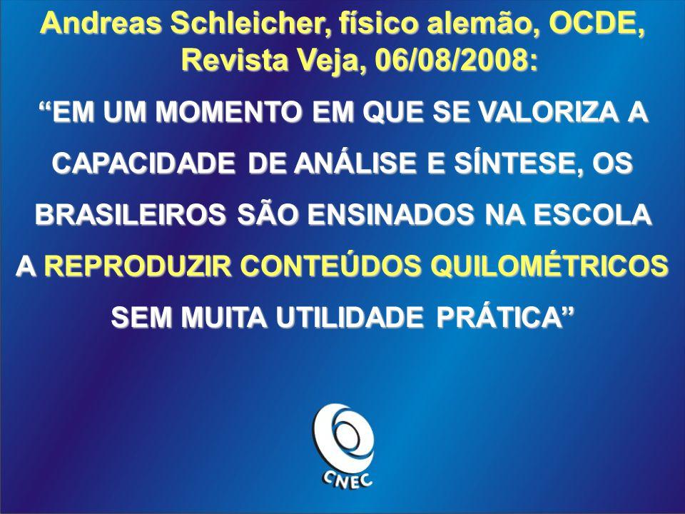 Andreas Schleicher, físico alemão, OCDE, Revista Veja, 06/08/2008: EM UM MOMENTO EM QUE SE VALORIZA A CAPACIDADE DE ANÁLISE E SÍNTESE, OS BRASILEIROS