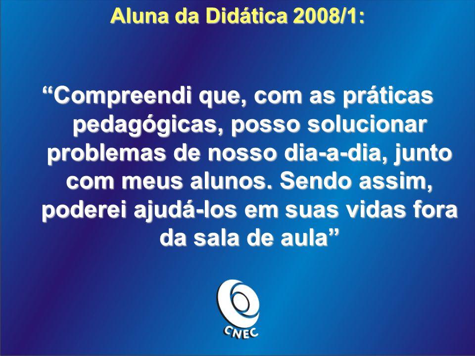 Aluna da Didática 2008/1: Compreendi que, com as práticas pedagógicas, posso solucionar problemas de nosso dia-a-dia, junto com meus alunos. Sendo ass