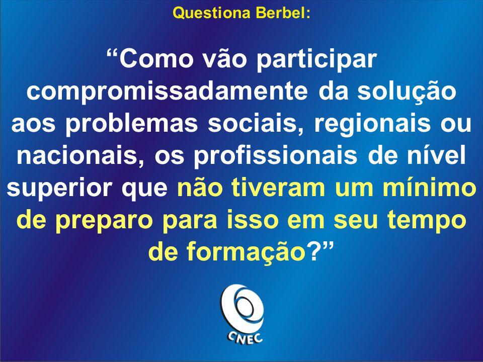 Questiona Berbel: Como vão participar compromissadamente da solução aos problemas sociais, regionais ou nacionais, os profissionais de nível superior que não tiveram um mínimo de preparo para isso em seu tempo de formação?