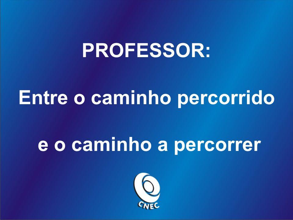PROFESSOR: Entre o caminho percorrido e o caminho a percorrer