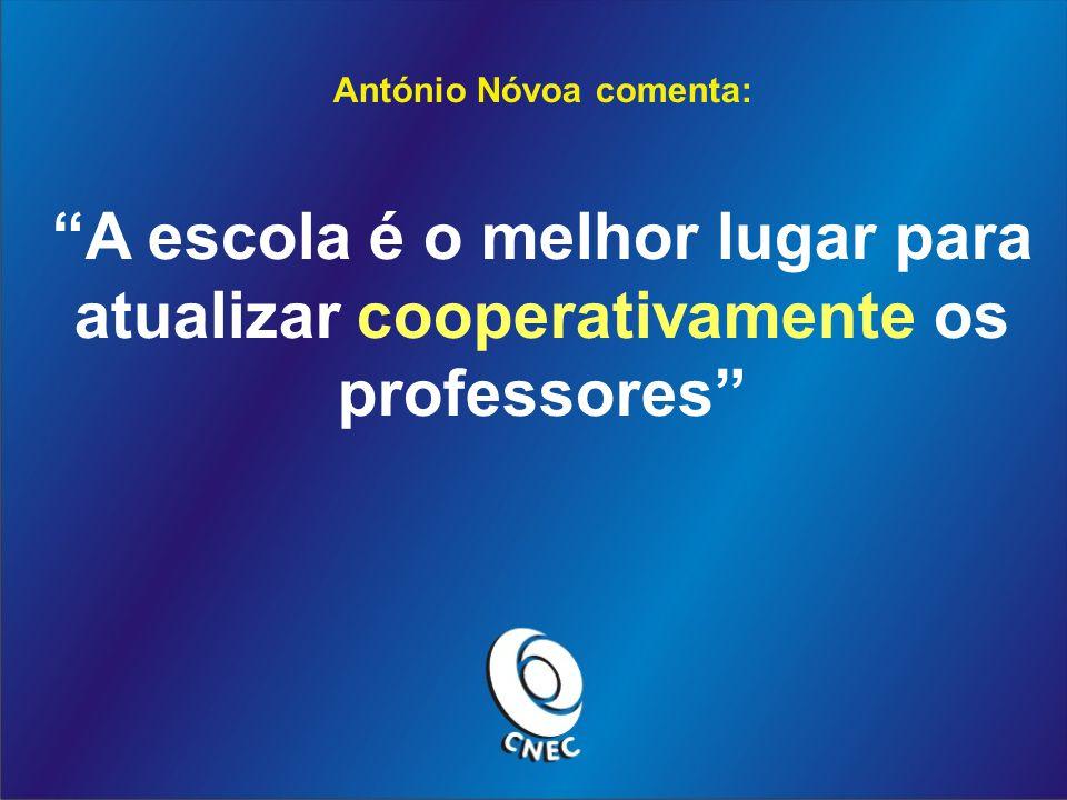 António Nóvoa comenta: A escola é o melhor lugar para atualizar cooperativamente os professores