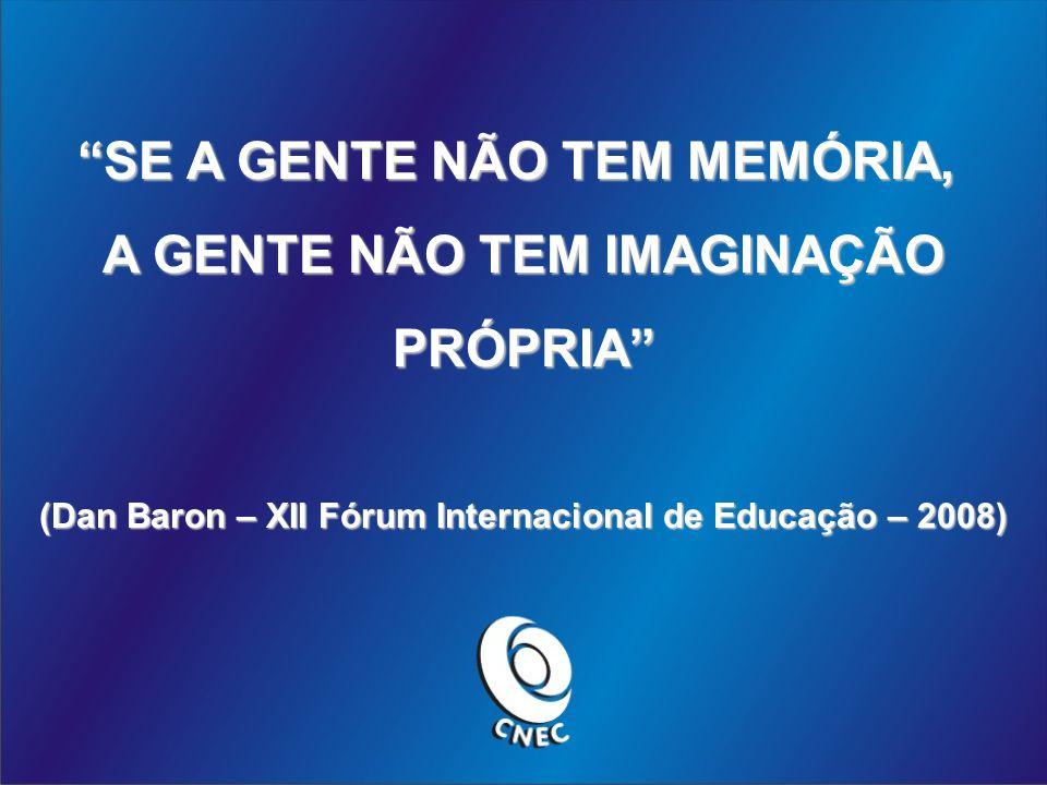 SE A GENTE NÃO TEM MEMÓRIA, A GENTE NÃO TEM IMAGINAÇÃO PRÓPRIA (Dan Baron – XII Fórum Internacional de Educação – 2008)