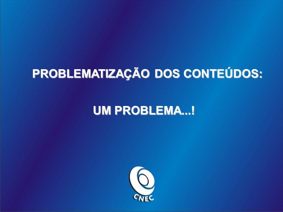 PROBLEMATIZAÇÃO DOS CONTEÚDOS: UM PROBLEMA...!