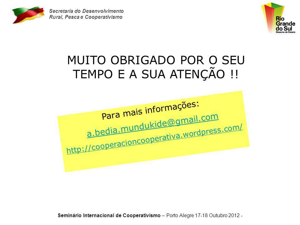 Secretaria do Desenvolvimento Rural, Pesca e Cooperativismo Seminário Internacional de Cooperativismo – Porto Alegre 17-18 Outubro 2012 - Nada diferen