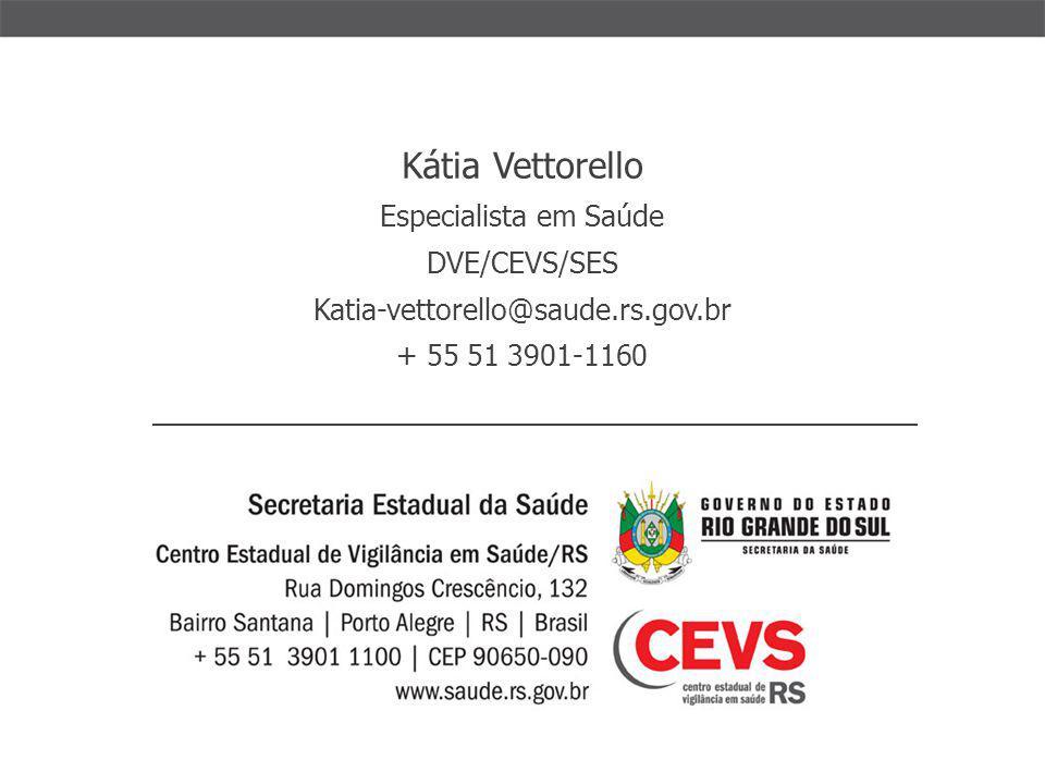 Kátia Vettorello Especialista em Saúde DVE/CEVS/SES Katia-vettorello@saude.rs.gov.br + 55 51 3901-1160