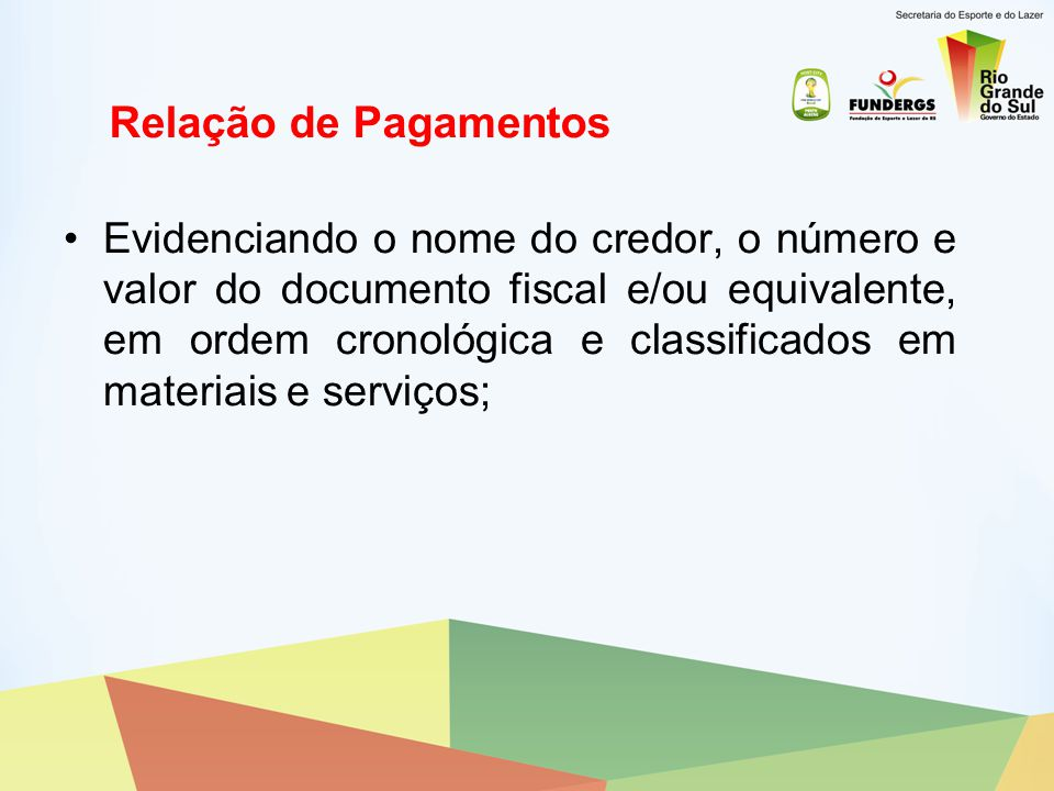 Relação de Pagamentos Evidenciando o nome do credor, o número e valor do documento fiscal e/ou equivalente, em ordem cronológica e classificados em ma