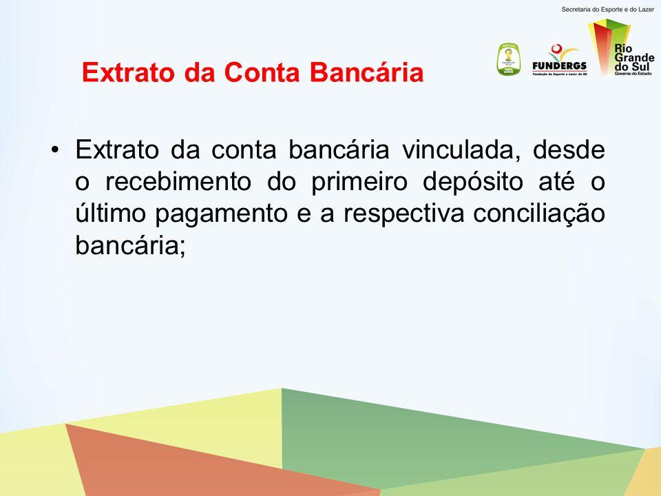 Extrato da Conta Bancária Extrato da conta bancária vinculada, desde o recebimento do primeiro depósito até o último pagamento e a respectiva concilia