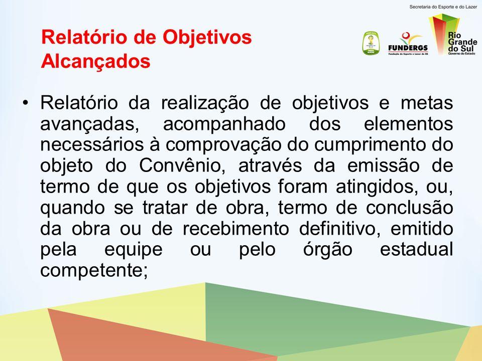 Relatório de Objetivos Alcançados Relatório da realização de objetivos e metas avançadas, acompanhado dos elementos necessários à comprovação do cumpr