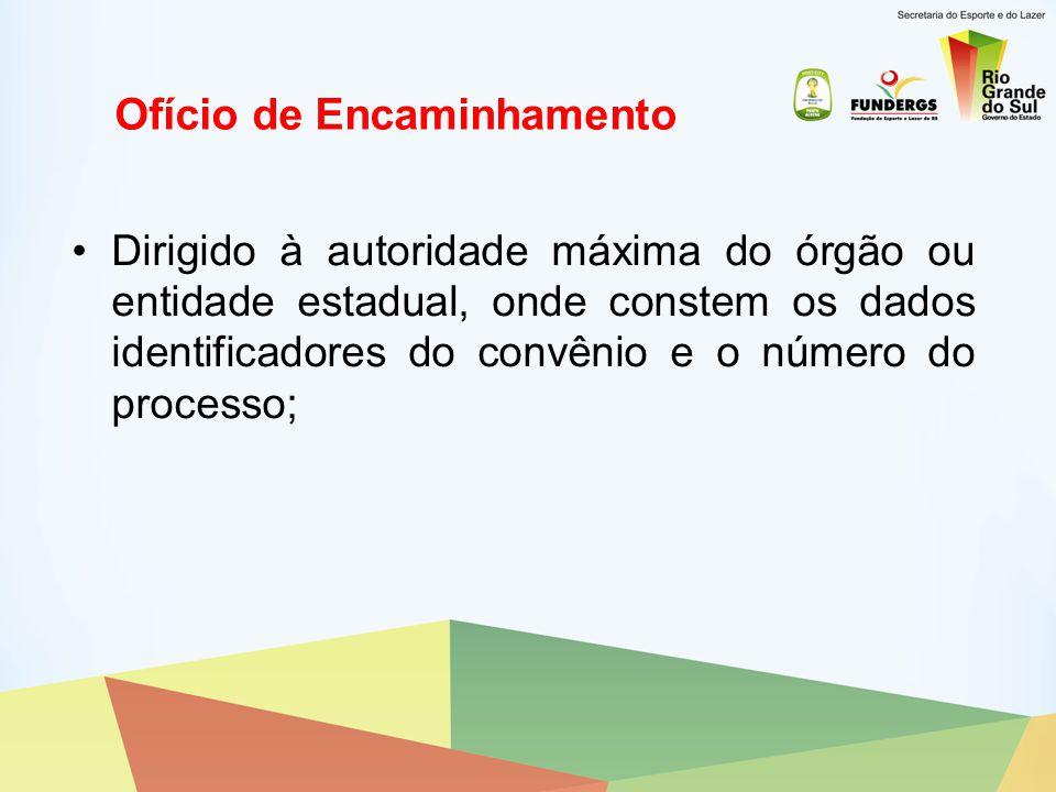 Ofício de Encaminhamento Dirigido à autoridade máxima do órgão ou entidade estadual, onde constem os dados identificadores do convênio e o número do p