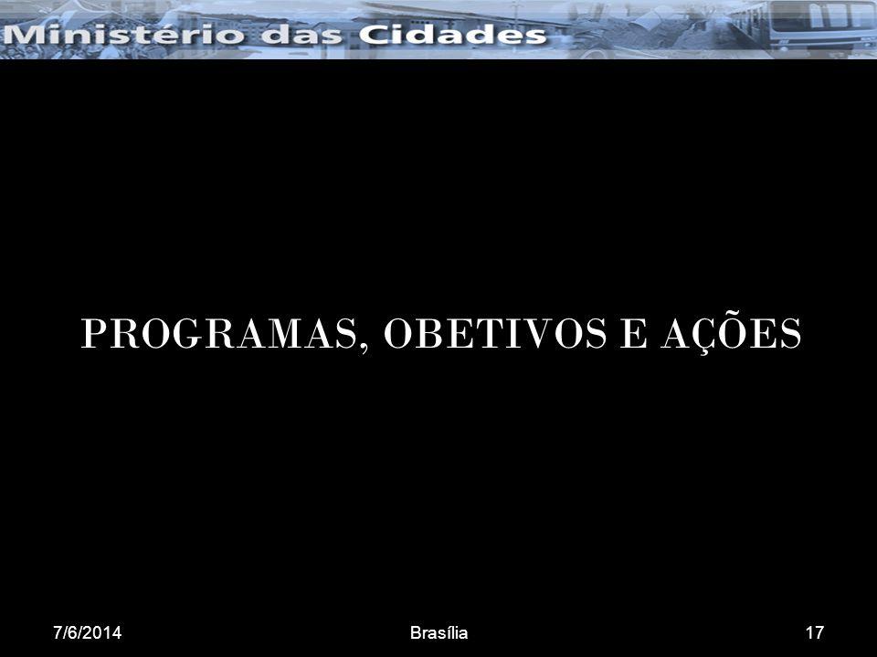 7/6/2014Brasília17 PROGRAMAS, OBETIVOS E AÇÕES