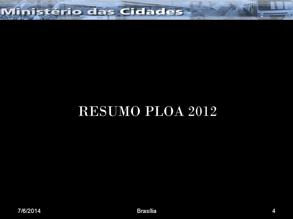 7/6/2014Brasília4 RESUMO PLOA 2012