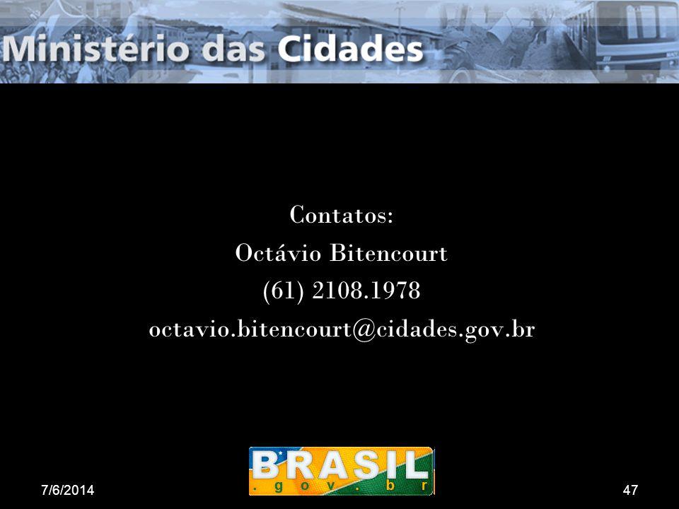 7/6/2014Brasília47 Contatos: Octávio Bitencourt (61) 2108.1978 octavio.bitencourt@cidades.gov.br