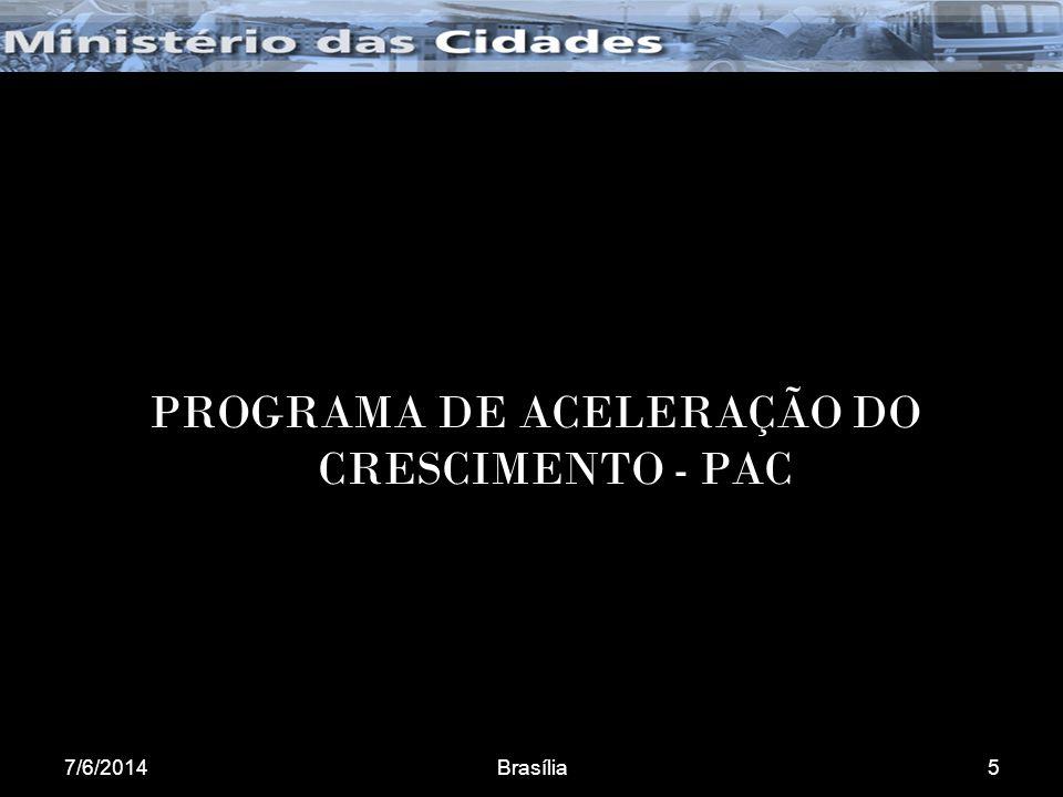 7/6/2014Brasília5 PROGRAMA DE ACELERAÇÃO DO CRESCIMENTO - PAC