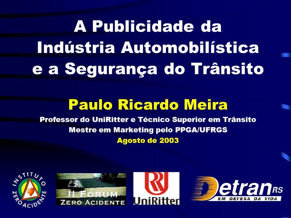A Publicidade da Indústria Automobilística e a Segurança do Trânsito Paulo Ricardo Meira Professor do UniRitter e Técnico Superior em Trânsito Mestre