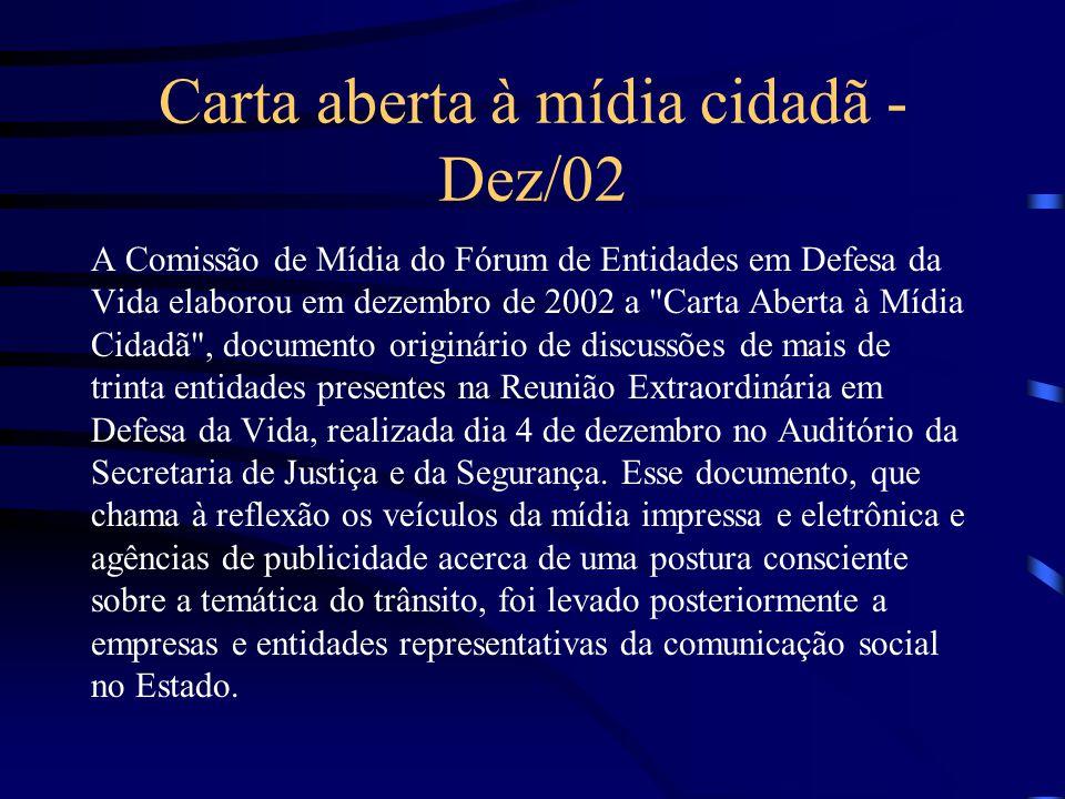 Carta aberta à mídia cidadã - Dez/02 A Comissão de Mídia do Fórum de Entidades em Defesa da Vida elaborou em dezembro de 2002 a