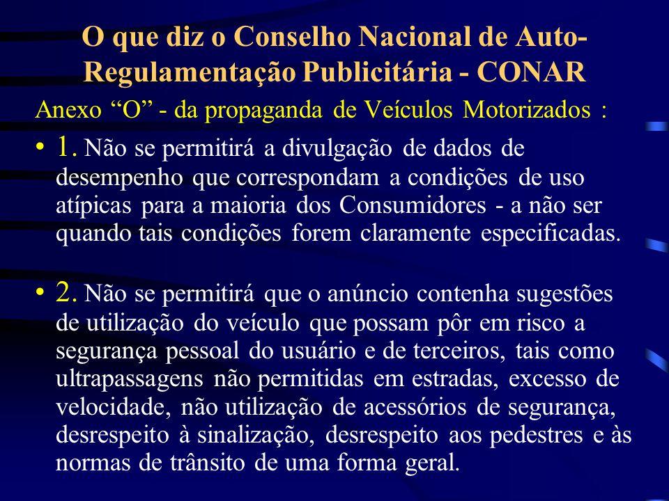 O que diz o Conselho Nacional de Auto- Regulamentação Publicitária - CONAR Anexo O - da propaganda de Veículos Motorizados : 1. Não se permitirá a div