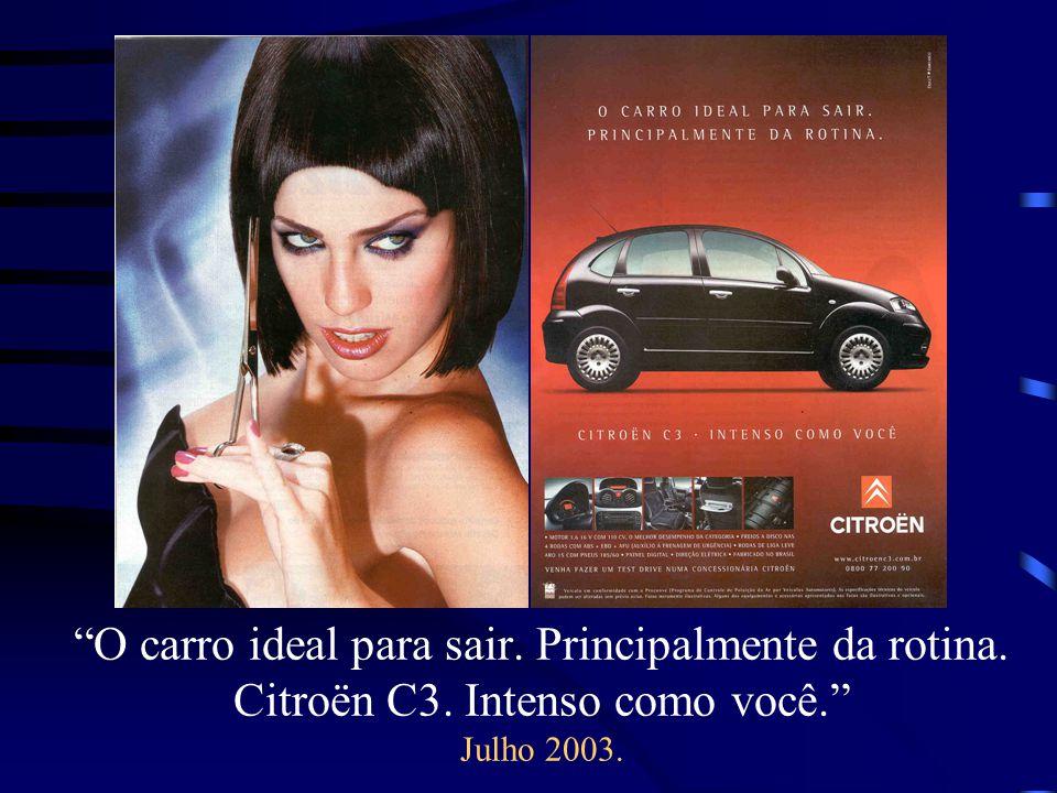 O carro ideal para sair. Principalmente da rotina. Citroën C3. Intenso como você. Julho 2003.