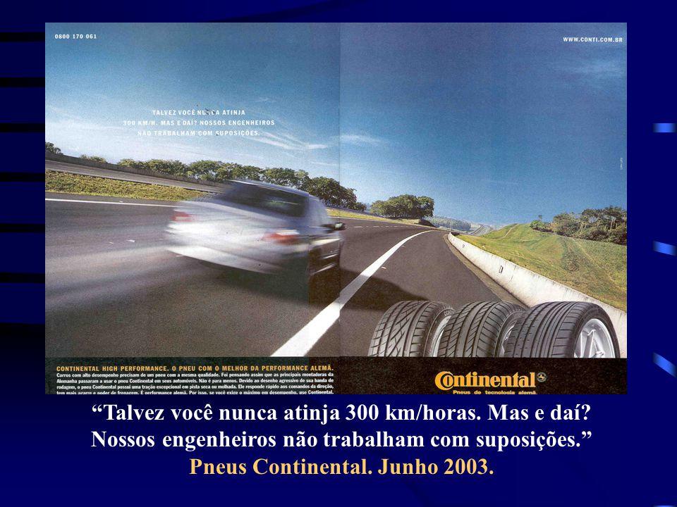 Talvez você nunca atinja 300 km/horas. Mas e daí? Nossos engenheiros não trabalham com suposições. Pneus Continental. Junho 2003.
