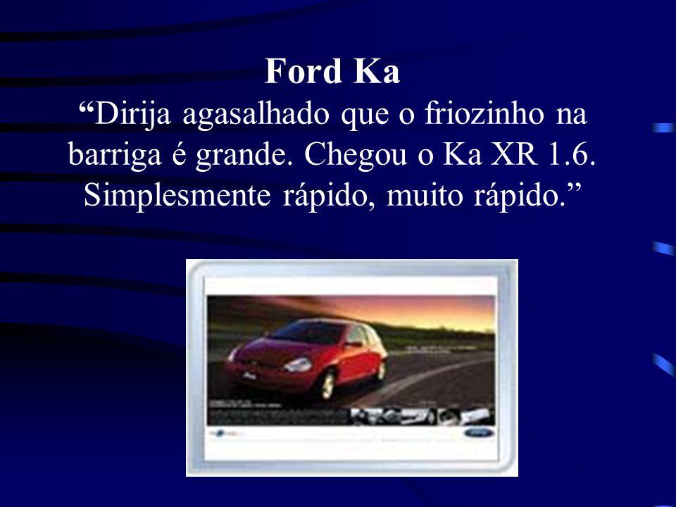 Ford KaDirija agasalhado que o friozinho na barriga é grande. Chegou o Ka XR 1.6. Simplesmente rápido, muito rápido.