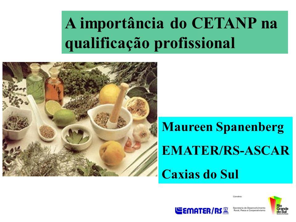 A importância do CETANP na qualificação profissional Maureen Spanenberg EMATER/RS-ASCAR Caxias do Sul