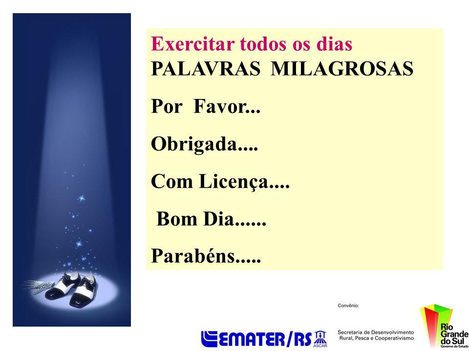 Exercitar todos os dias PALAVRAS MILAGROSAS Por Favor... Obrigada.... Com Licença.... Bom Dia...... Parabéns.....