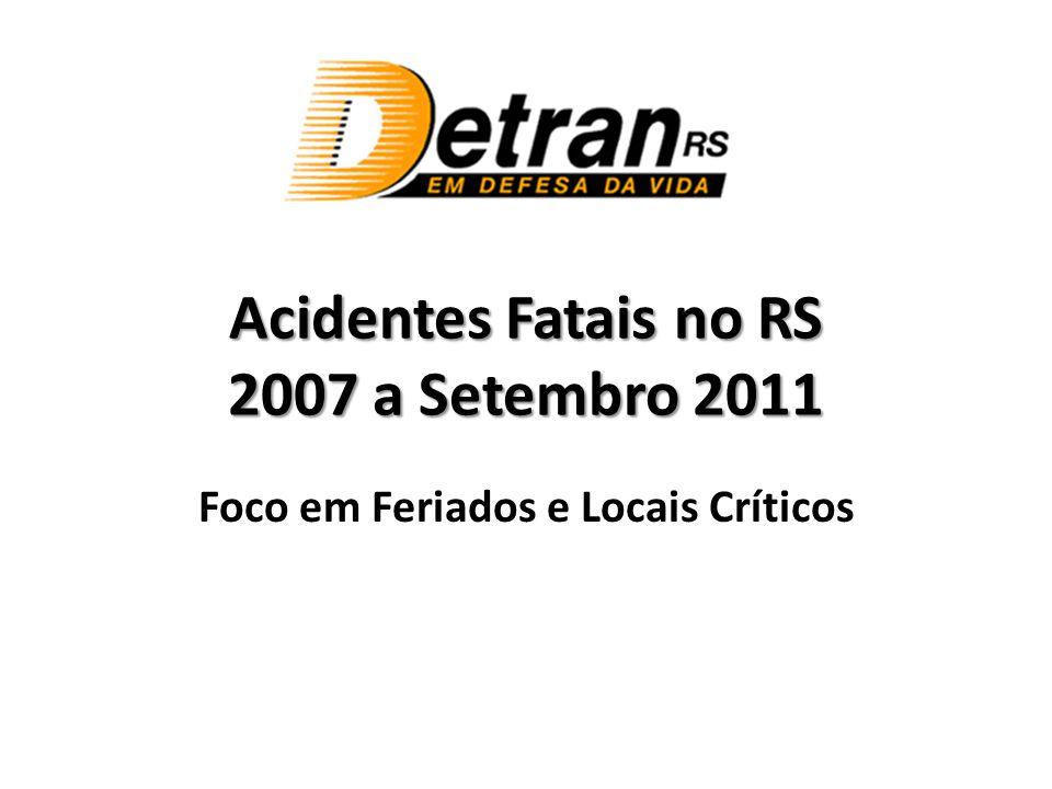 Acidentes de Trânsito com Vítimas Fatais no RS 2007 a setembro de 2011 5.980 acidentes de trânsito com vítimas fatais* 6.843 vítimas fatais 10.106 veículos envolvidos * Ocorrência registrada como Homicídio Culposo na Direção de Veículo