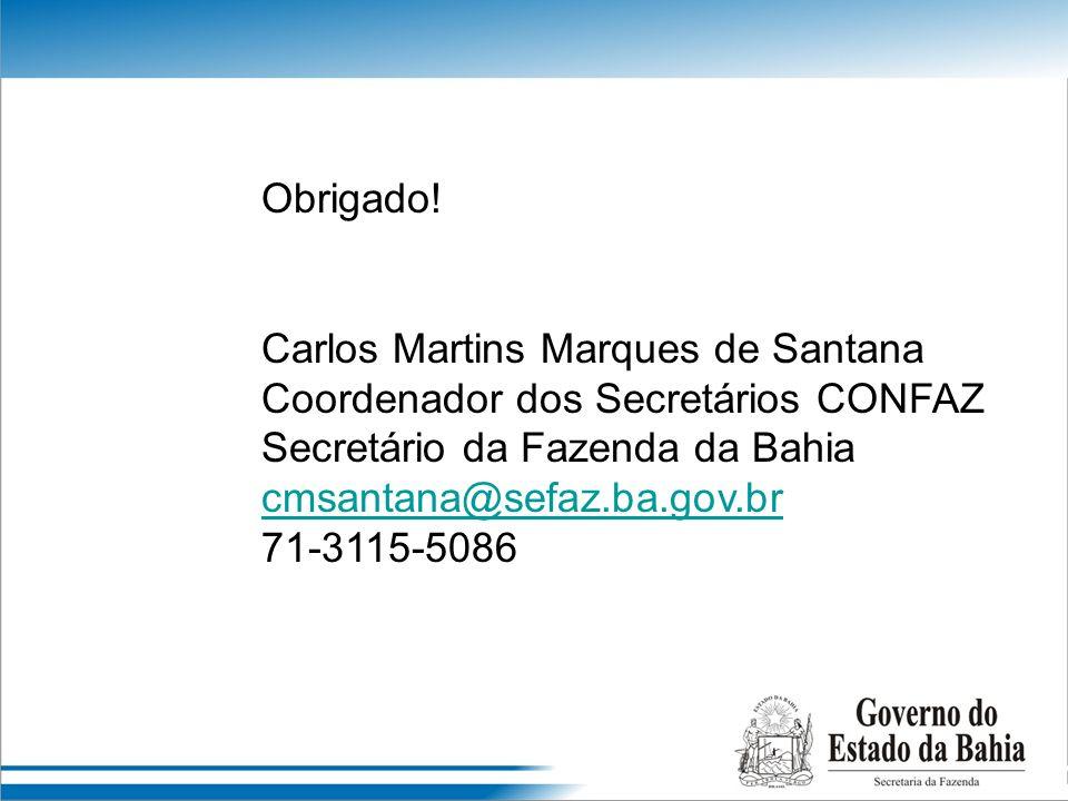 Obrigado! Carlos Martins Marques de Santana Coordenador dos Secretários CONFAZ Secretário da Fazenda da Bahia cmsantana@sefaz.ba.gov.br 71-3115-5086