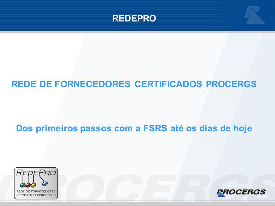 REDEPRO REDE DE FORNECEDORES CERTIFICADOS PROCERGS Dos primeiros passos com a FSRS até os dias de hoje