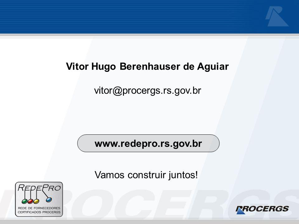 www.redepro.rs.gov.br Vitor Hugo Berenhauser de Aguiar vitor@procergs.rs.gov.br Vamos construir juntos!