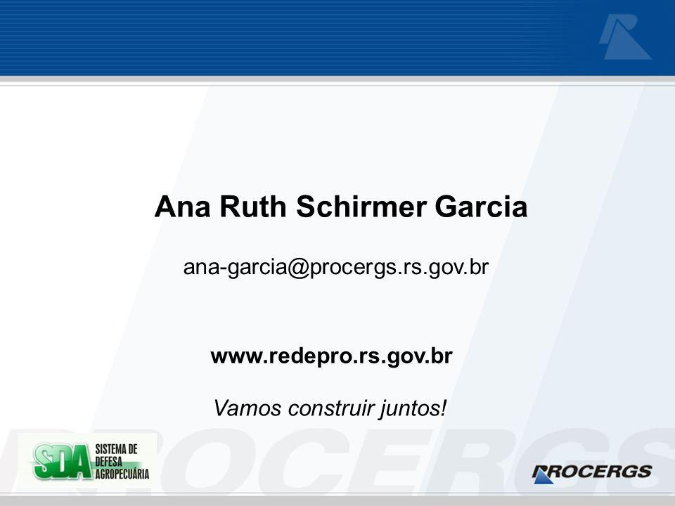 ana-garcia@procergs.rs.gov.br Ana Ruth Schirmer Garcia www.redepro.rs.gov.br Vamos construir juntos!