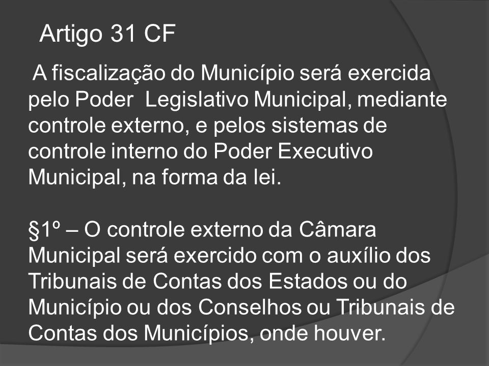 A fiscalização do Município será exercida pelo Poder Legislativo Municipal, mediante controle externo, e pelos sistemas de controle interno do Poder E