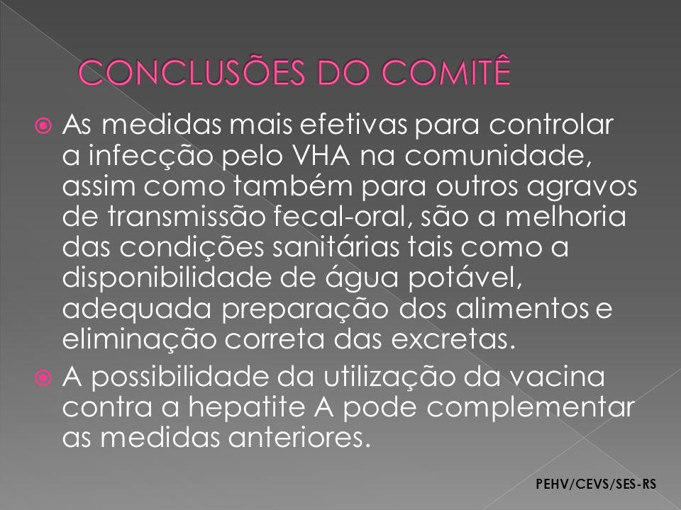 As medidas mais efetivas para controlar a infecção pelo VHA na comunidade, assim como também para outros agravos de transmissão fecal-oral, são a melh